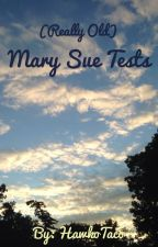 Mary Sue Tests [OLD] by HawkoTaco
