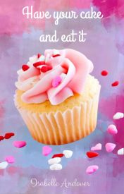 Have your cake and eat it (Chicklit contest finalist) by IsabelleAndover