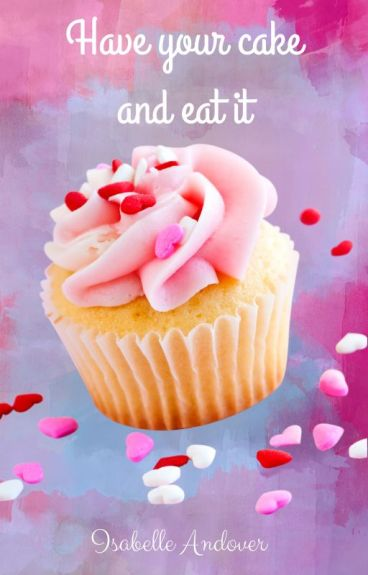 Have your cake and eat it (Chicklit contest finalist)