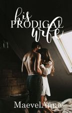 His Prodigal Wife by MaevelAnne