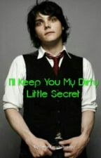 I'll Keep You My Dirty Little Secret (A Teacher Gerard Way Fanfiction) by GerardLeadsTheWay