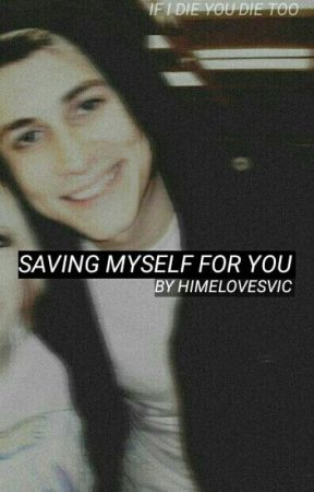Saving Myself For You by himelovesvic