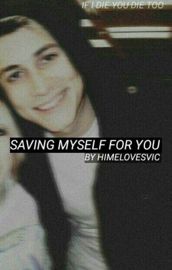 Saving Myself For You