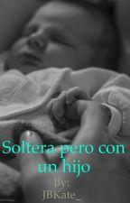 Soltera pero con un hijo by JBKate_