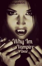 Why I'm a vampire my dear. by kittypink106