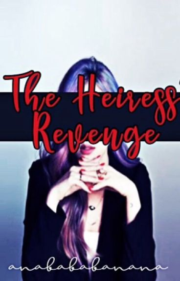 THE HEIRESS' REVENGE #Wattys2016