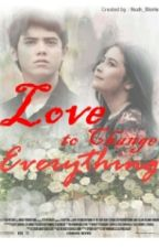 Love to Change Everything (PRIVATE-EDITING) by Nuzhapl_
