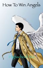 How To Win Angels ( Destiel and Sabriel Highschool Au) ON HOLD by LeAmazingLizz