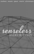 Senseless by averybelle