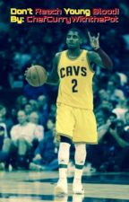 Don't Reach Young Blood!- Kyrie Irving/Uncle Drew Fanfiction by ChefCurrywiththePot