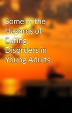 Some of the Hazards of Eating Disorders in Young Adults by ivan93word