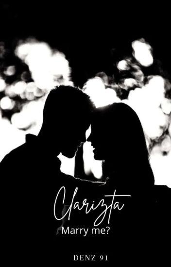 Clarizta , Marry Me ? ( Re - Post )