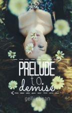 Prelude to demise by gelliiebean