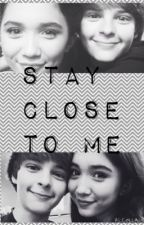 Stay Close To Me by _MaddieMoore