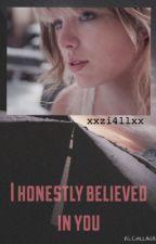 I honestly believed in you /Editando\ by xXzi4llXx