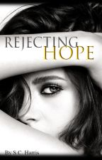 Rejecting Hope (Soon to be Published on Barnes & Nobles for Nook devices!) by AriaRaines