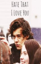 Hate That I Love You - Harry Styles Fanfic by thehoranaddict