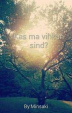 Kas ma vihkan sind? by Minsaki