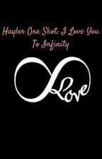 Haylor One-Shot: I Love You To Infinity by formeitsalwayshaylor