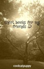 short books for my friends :D by coolcatpuppy