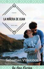 La Niñera de Juan - Sebastian Villalobos by Anakarina_swag