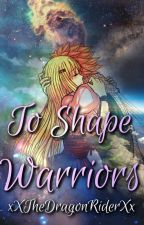 To Shape Warriors || A Fairy Tail Fanfiction by theevilteddybear