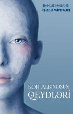 Kor Albinosun Qeydləri by BahlulHasanli