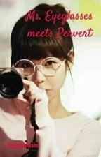 Ms. Eyeglass meets Pervert by jeanshxshx