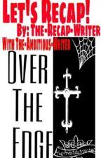 Over The Edge(Recap) by The-Recap-Writer