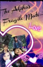 The Alphas Fragile Mate     (On hold) by emzbabez