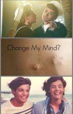 Change My Mind? by Lourrygirls