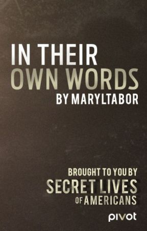 In Their Own Words by SecretLivesOfAmericans