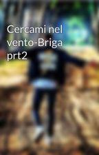 Cercami nel vento-Briga prt2 by CercamiNelVento