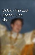 UsUk ~The Last Scone~ One shot by BrokenPentagram