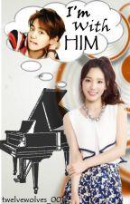 I'm With Him [EXO Baekhyun. SHORT STORY] by ysw_katkat