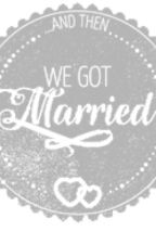 We Got Married by iamscheherazade