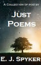 Just Poems: A Collection of Poetry by pellirojaloca