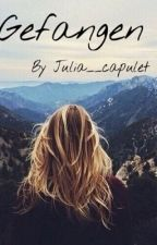 Gefangen by Julia__Capulet