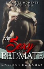 Pleasure Moments: Book One - My Sexy Bedmate (SOON) by MalikotnaKamay