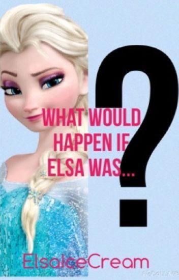 What Would Happen If Elsa...