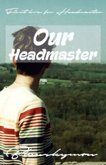 Our Headmaster [On Hold]