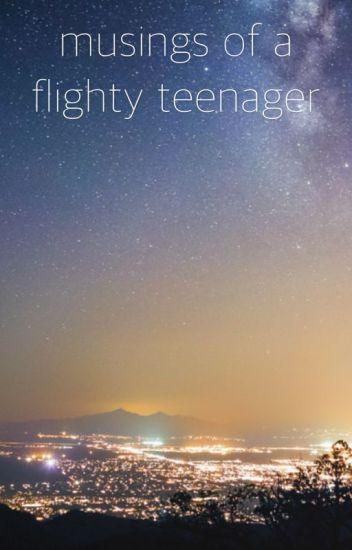 musings of a flighty teenager