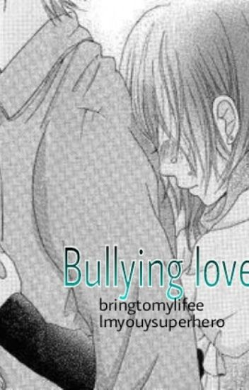 Bullying love.