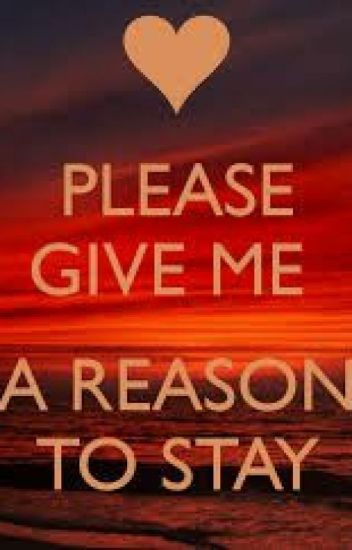 Please Give me a reason to Stay