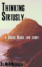 Thinking Siriusly (Sirius Black Love Story) by MeAMarauder