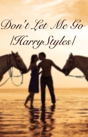 Don't let me go /HarryStyles/
