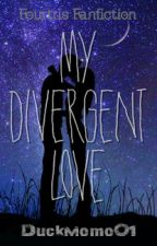 My Divergent Love [Fourtris Fanfiction] by DuckMomo01