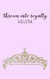 Thrown into Royalty [chicklit romance] by soigne-