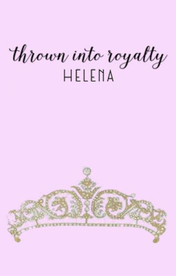 Thrown into Royalty [chicklit romance] [REVISING]