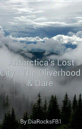Antartica's Lost City : The Oliverhood & Dare Adventures